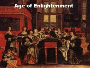 Age of Enlightenment Enlightenment popularizes and builds on