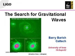 The Search for Gravitational Waves Barry Barish Caltech