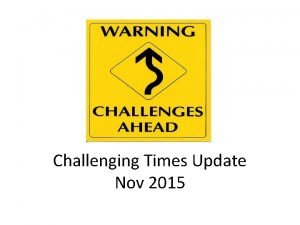 Challenging Times Update Nov 2015 July 2015 Budget