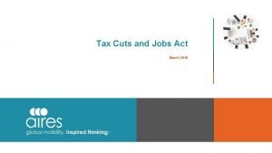 Tax Cuts and Jobs Act March 2018 Disclaimers