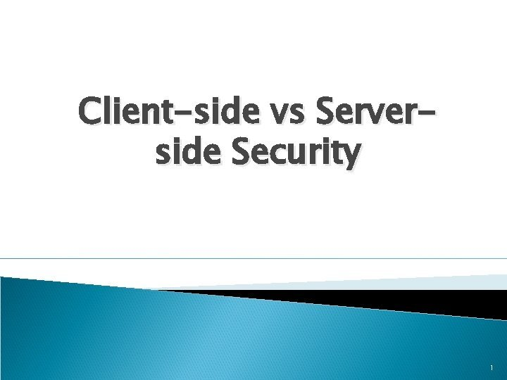 Clientside vs Serverside Security 1 Outline Intro Clientside