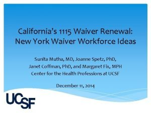 Californias 1115 Waiver Renewal New York Waiver Workforce