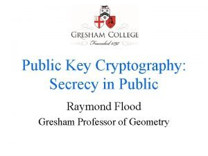 Public Key Cryptography Secrecy in Public Raymond Flood