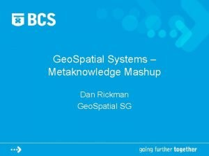 Geo Spatial Systems Metaknowledge Mashup Dan Rickman Geo