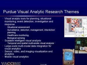 Purdue Visual Analytic Research Themes Visual analytic tools