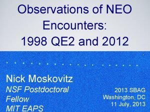 Observations of NEO Encounters 1998 QE 2 and