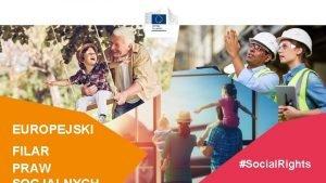 EUROPEJSKI FILAR PRAW SOCJALNYCH Social Rights EUROPEJSKI FILAR