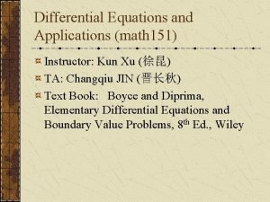 Differential Equations and Applications math 151 Instructor Kun