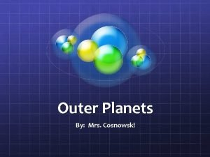 Outer Planets By Mrs Cosnowski Outer Planets There