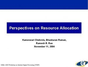 Perspectives on Resource Allocation Kameswari Chebrolu Bhaskaran Raman