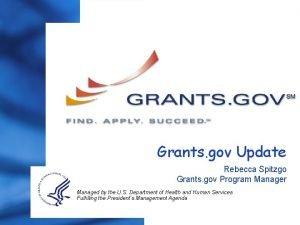 Grants gov Update Rebecca Spitzgo Grants gov Program
