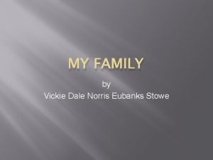 MY FAMILY by Vickie Dale Norris Eubanks Stowe