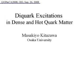 QGPm CA 2008 GSI Sep 26 2008 Diquark