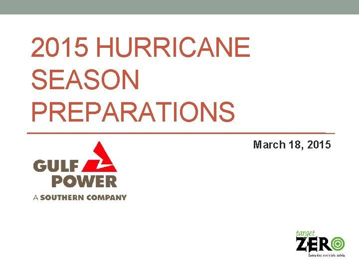 2015 HURRICANE SEASON PREPARATIONS March 18 2015 Hurricane