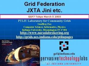 Grid Federation JXTA Jini etc GGF 7 Tokyo