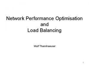 Network Performance Optimisation and Load Balancing Wulf Thannhaeuser