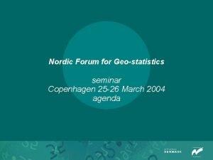 Nordic Forum for Geostatistics seminar Copenhagen 25 26