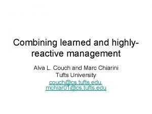 Combining learned and highlyreactive management Alva L Couch