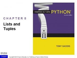 CHAPTER 8 Lists and Tuples Copyright 2012 Pearson