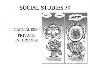 SOCIAL STUDIES 30 CAPITALISM PRIVATE ENTERPRISE ORIGINS OF