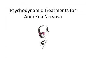 Psychodynamic Treatments for Anorexia Nervosa Starter Reminder of