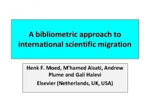 A bibliometric approach to international scientific migration Henk