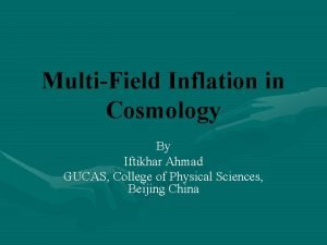 MultiField Inflation in Cosmology By Iftikhar Ahmad GUCAS