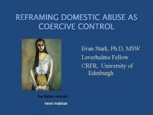 REFRAMING DOMESTIC ABUSE AS COERCIVE CONTROL Evan Stark