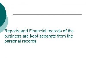 Reports and Financial records of the business are