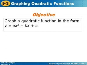 9 3 Graphing Quadratic Functions Objective Graph a