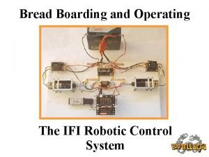 Bread Boarding and Operating The IFI Robotic Control