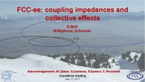 FCCee coupling impedances and collective effects E Belli