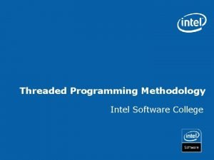 Threaded Programming Methodology Intel Software College Objectives After