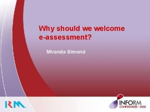 Why should we welcome eassessment Miranda Simond Why