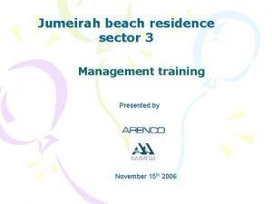 Jumeirah beach residence sector 3 Management training Presented