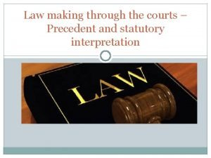 Law making through the courts Precedent and statutory