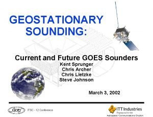 GEOSTATIONARY SOUNDING Current and Future GOES Sounders Kent