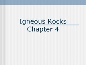 Igneous Rocks Chapter 4 Igneous Rocks Igneous rocks