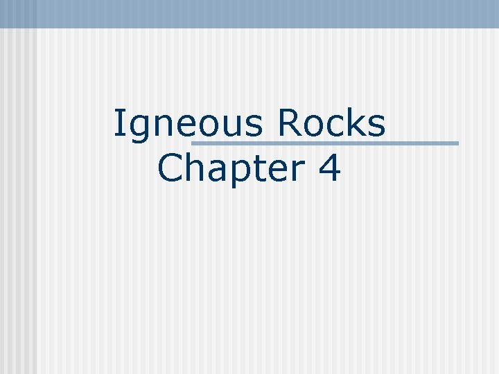 Igneous Rocks Chapter 4 Igneous Rocks Igneous rocks