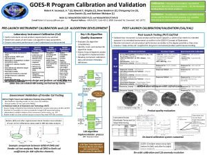 GOESR Program Calibration and Validation Calibration Processes to