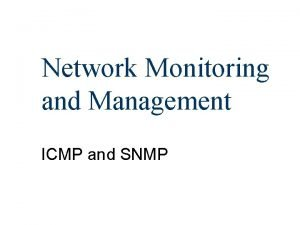 Network Monitoring and Management ICMP and SNMP ICMP