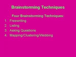 Brainstorming Techniques 1 2 3 4 Four Brainstorming