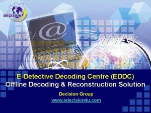 EDetective Decoding Centre EDDC Offline Decoding Reconstruction Solution
