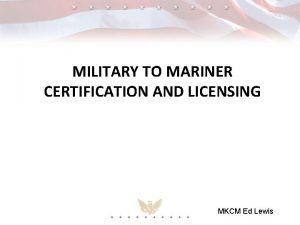 MILITARY TO MARINER CERTIFICATION AND LICENSING MKCM Ed