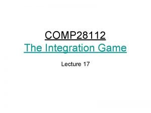 COMP 28112 The Integration Game Lecture 17 Architecture