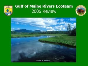 Gulf of Maine Rivers Ecoteam 2005 Review Gulf