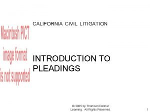 CALIFORNIA CIVIL LITIGATION INTRODUCTION TO PLEADINGS 2005 by