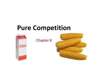 Pure Competition Chapter 8 Characteristics of Pure Competition