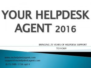 YOUR HELPDESK AGENT 2016 BRINGING 25 YEARS OF