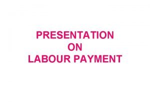 PRESENTATION ON LABOUR PAYMENT Audit of industrial payment